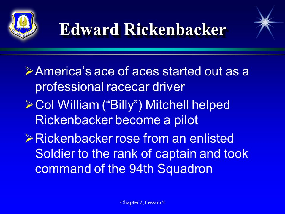 Chapter 2, Lesson 3 Edward Rickenbacker Americas ace of aces started out as a professional racecar driver Col William (Billy) Mitchell helped Rickenba