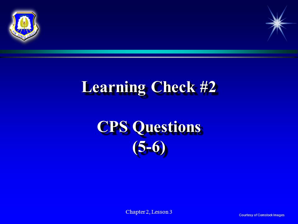 Chapter 2, Lesson 3 Learning Check #2 CPS Questions (5-6) Courtesy of Comstock Images