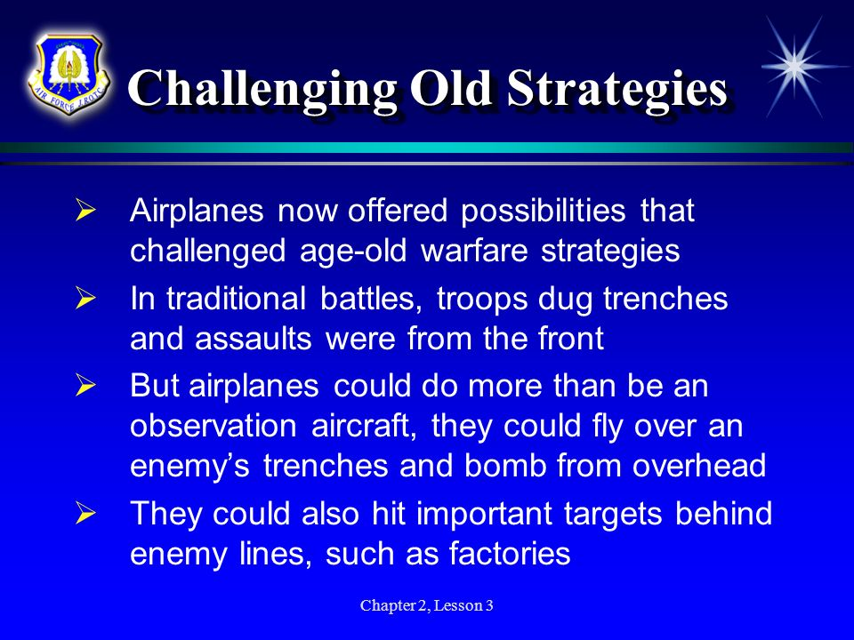 Chapter 2, Lesson 3 Challenging Old Strategies Airplanes now offered possibilities that challenged age-old warfare strategies In traditional battles,