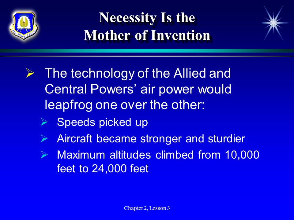Chapter 2, Lesson 3 Necessity Is the Mother of Invention The technology of the Allied and Central Powers air power would leapfrog one over the other: