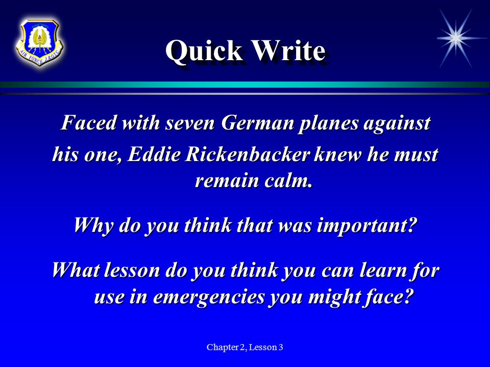 Chapter 2, Lesson 3 Quick Write Faced with seven German planes against his one, Eddie Rickenbacker knew he must remain calm. Why do you think that was