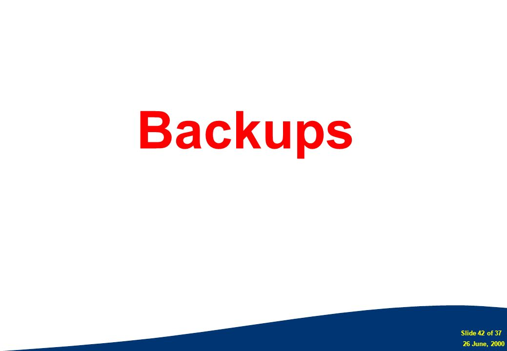 Slide 42 of 37 26 June, 2000 Backups