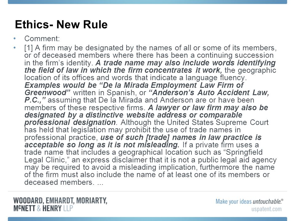 Ethics- New Rule Comment: [1] A firm may be designated by the names of all or some of its members, or of deceased members where there has been a continuing succession in the firms identity.