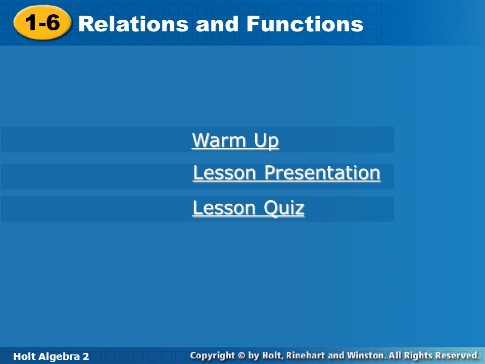 Holt Algebra 2 1-6 Relations and Functions 1-6 Relations and Functions Holt Algebra 2 Warm Up Warm Up Lesson Presentation Lesson Presentation Lesson Q