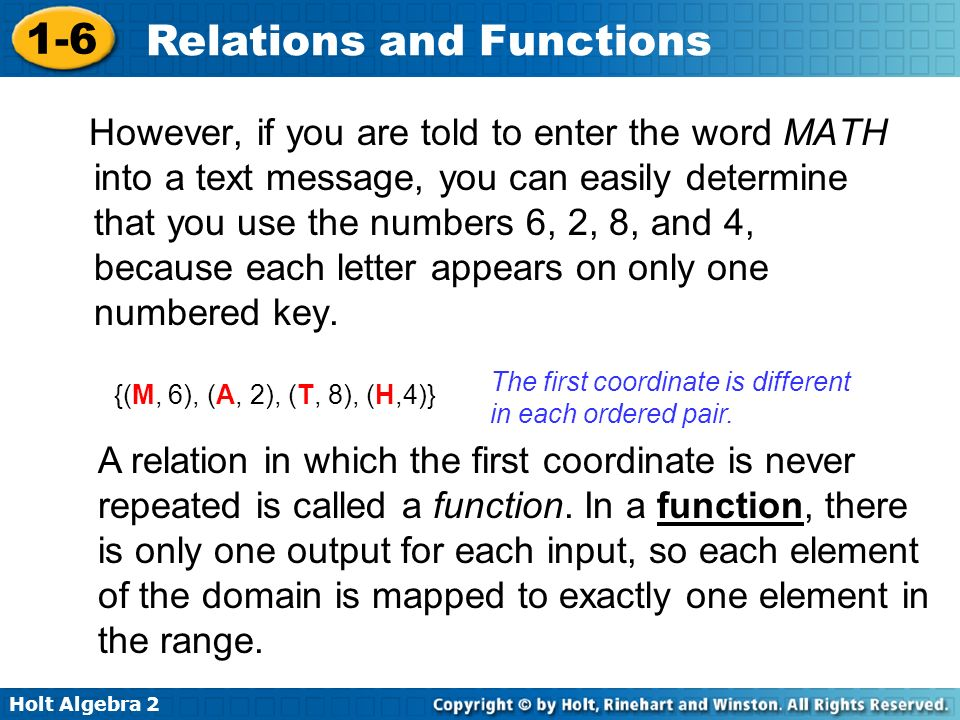 Holt Algebra 2 1-6 Relations and Functions However, if you are told to enter the word MATH into a text message, you can easily determine that you use