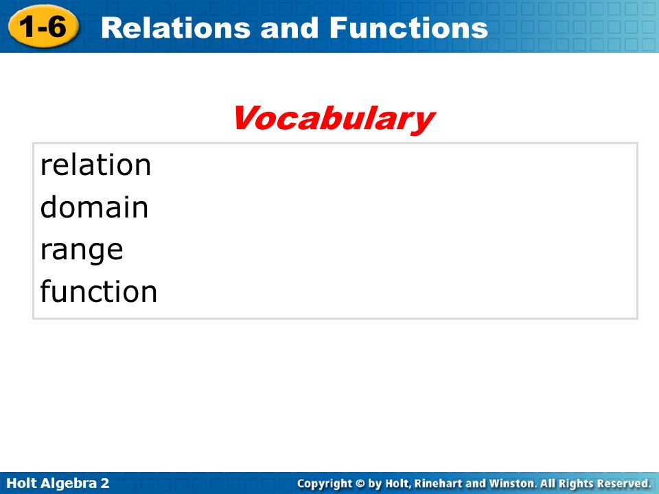 Holt Algebra 2 1-6 Relations and Functions relation domain range function Vocabulary