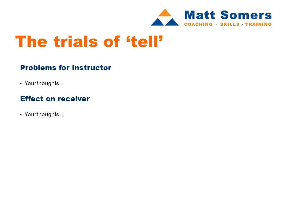 The trials of tell Problems for Instructor Your thoughts... Effect on receiver Your thoughts...