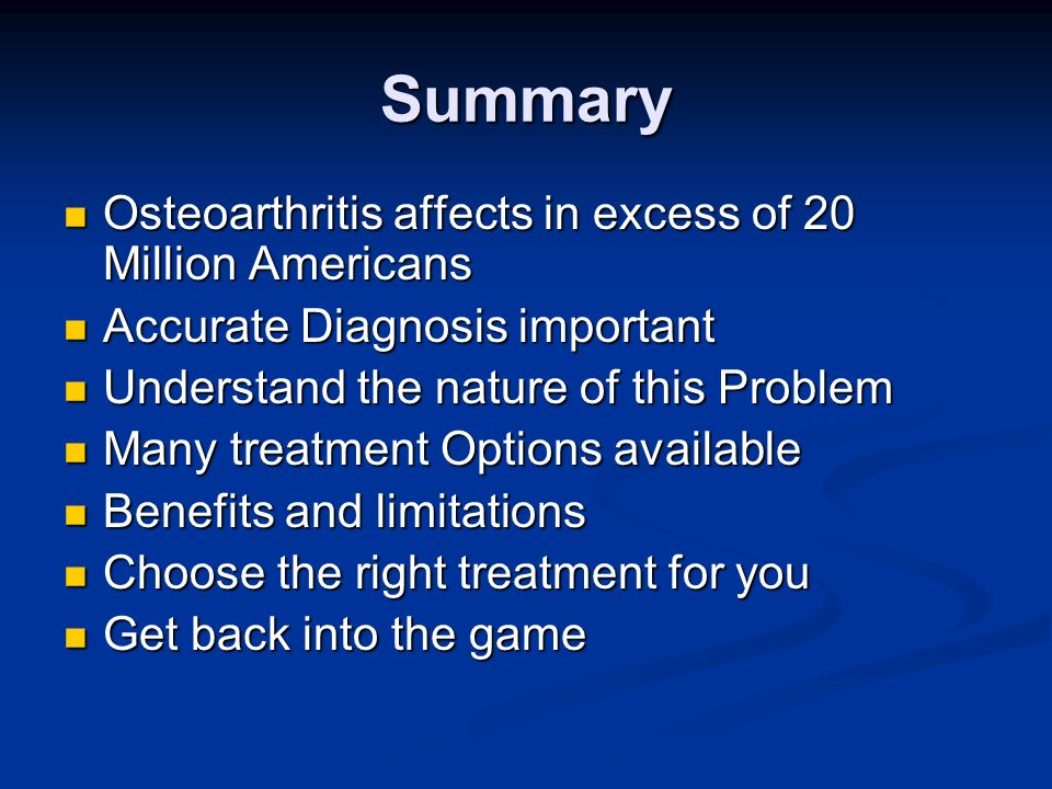 Summary Osteoarthritis affects in excess of 20 Million Americans Osteoarthritis affects in excess of 20 Million Americans Accurate Diagnosis important