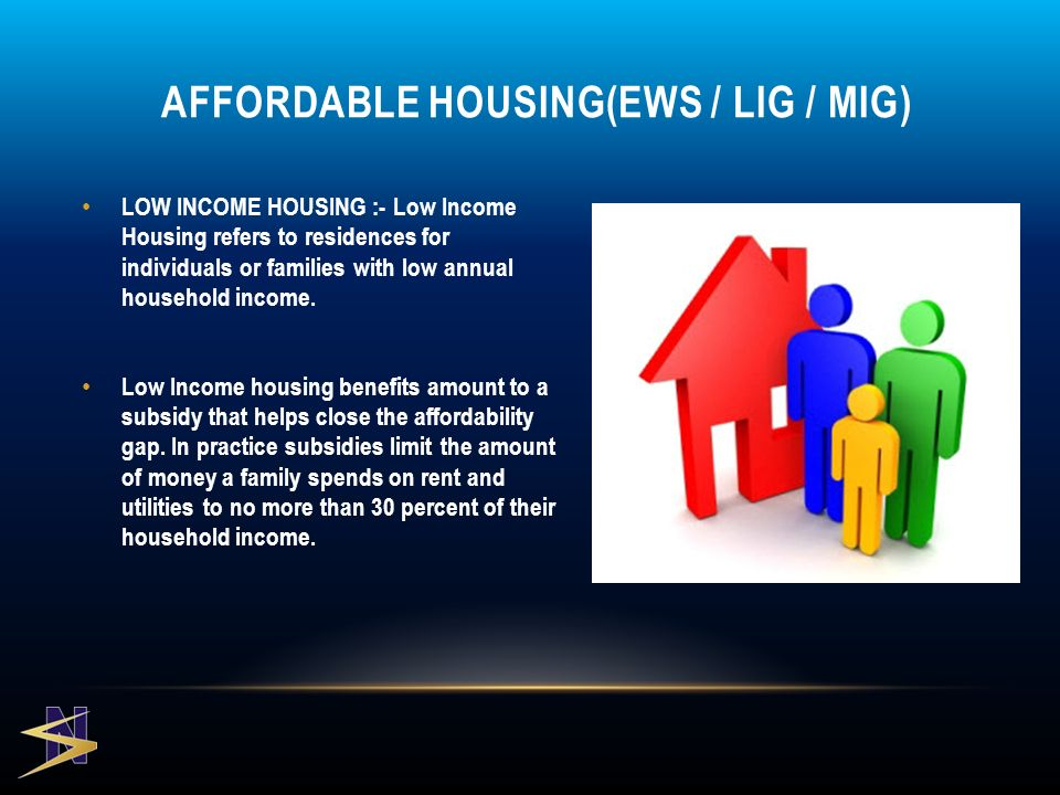 LOW INCOME HOUSING :- Low Income Housing refers to residences for individuals or families with low annual household income.