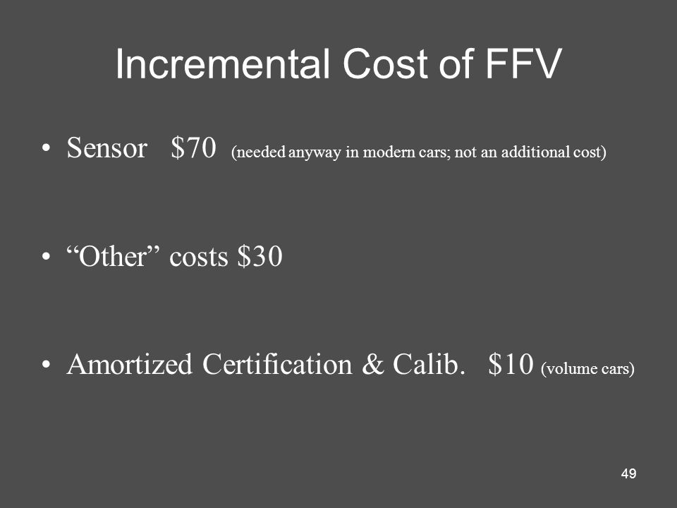 49 Incremental Cost of FFV Sensor $70 (needed anyway in modern cars; not an additional cost) Other costs $30 Amortized Certification & Calib. $10 (vol