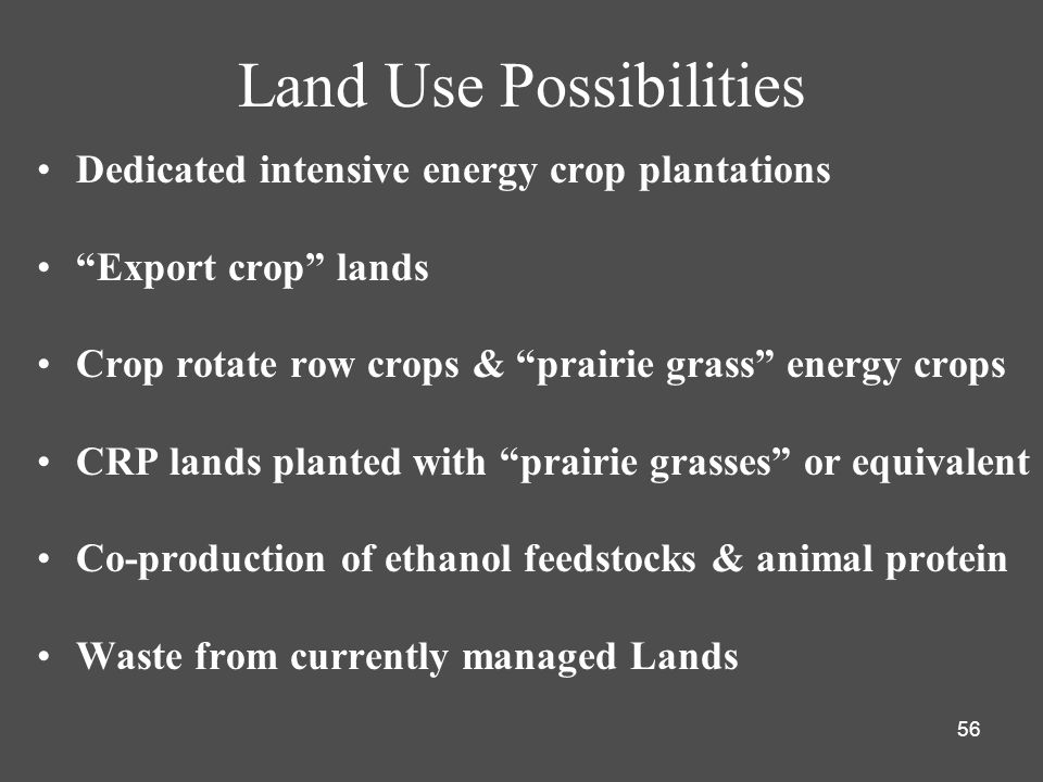 56 Land Use Possibilities Dedicated intensive energy crop plantations Export crop lands Crop rotate row crops & prairie grass energy crops CRP lands p