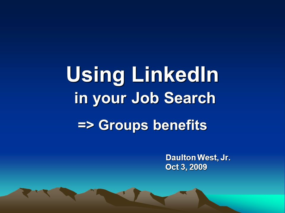 Using LinkedIn in your Job Search => Groups benefits Daulton West, Jr.