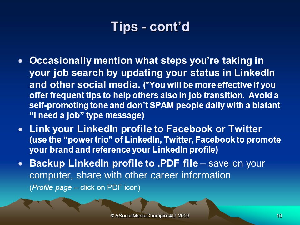 © ASocialMediaChampion4U 200910 Tips - contd Occasionally mention what steps youre taking in your job search by updating your status in LinkedIn and other social media.