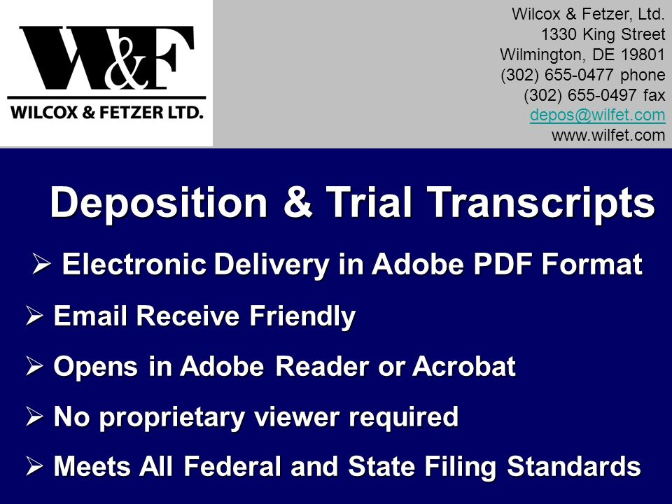 Deposition & Trial Transcripts Deposition & Trial Transcripts Electronic Delivery in Adobe PDF Format Electronic Delivery in Adobe PDF Format Email Re