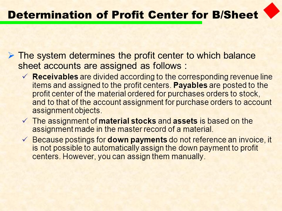 Determination of Profit Center for B/Sheet The system determines the profit center to which balance sheet accounts are assigned as follows : Receivabl