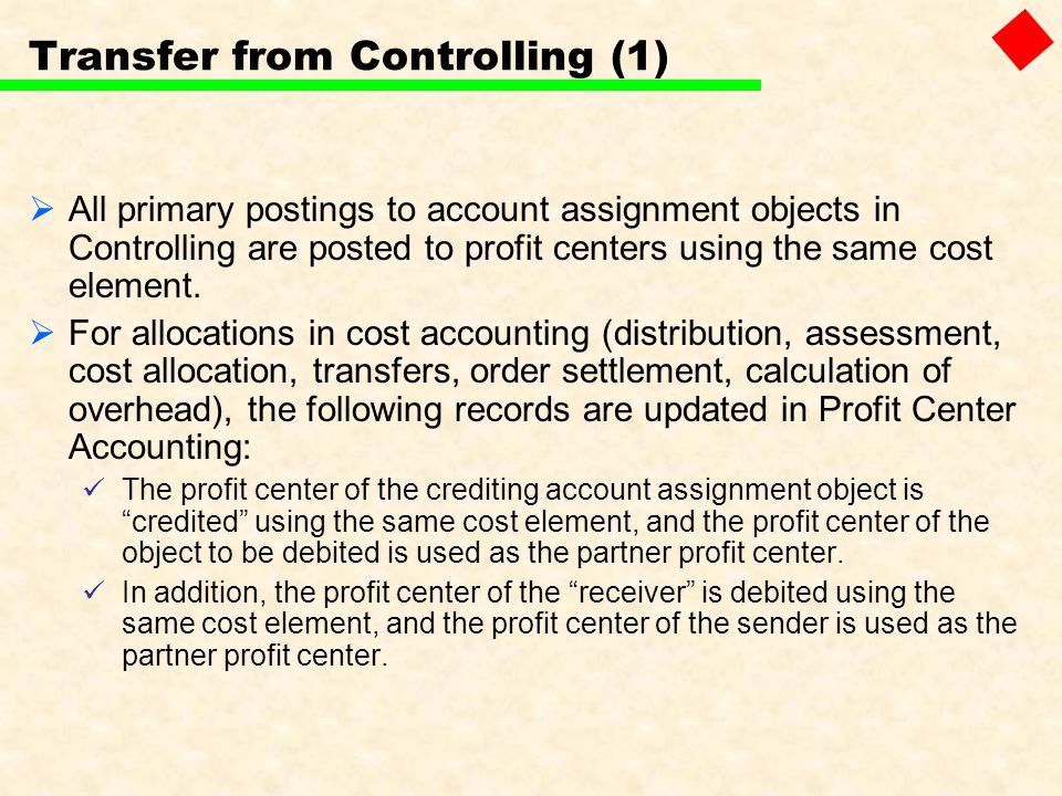 Transfer from Controlling (1) All primary postings to account assignment objects in Controlling are posted to profit centers using the same cost eleme