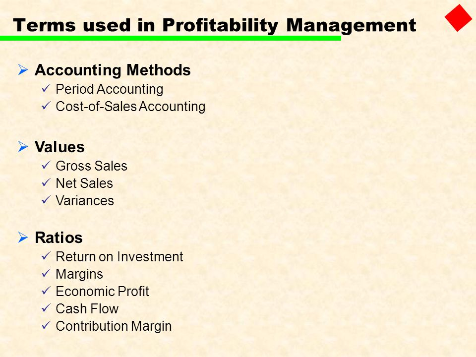 Accounting Methods Period Accounting Cost-of-Sales Accounting Values Gross Sales Net Sales Variances Ratios Return on Investment Margins Economic Prof
