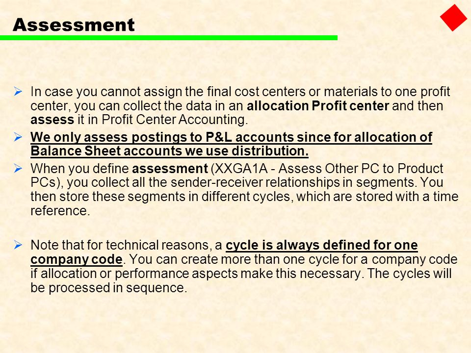 Assessment In case you cannot assign the final cost centers or materials to one profit center, you can collect the data in an allocation Profit center