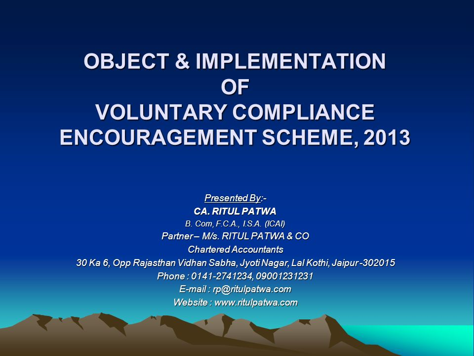 OBJECT & IMPLEMENTATION OF VOLUNTARY COMPLIANCE ENCOURAGEMENT SCHEME, 2013 Presented By:- CA.