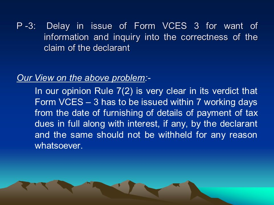 P -3: Delay in issue of Form VCES 3 for want of information and inquiry into the correctness of the claim of the declarant Our View on the above probl