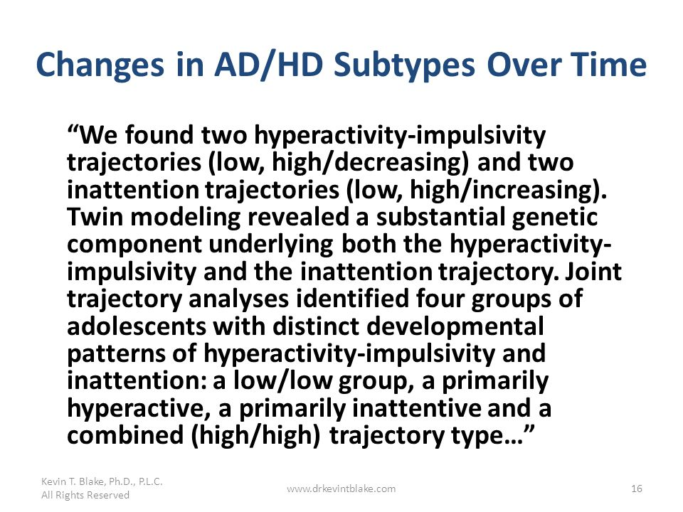 Changes in AD/HD Subtypes Over Time We found two hyperactivity-impulsivity trajectories (low, high/decreasing) and two inattention trajectories (low,