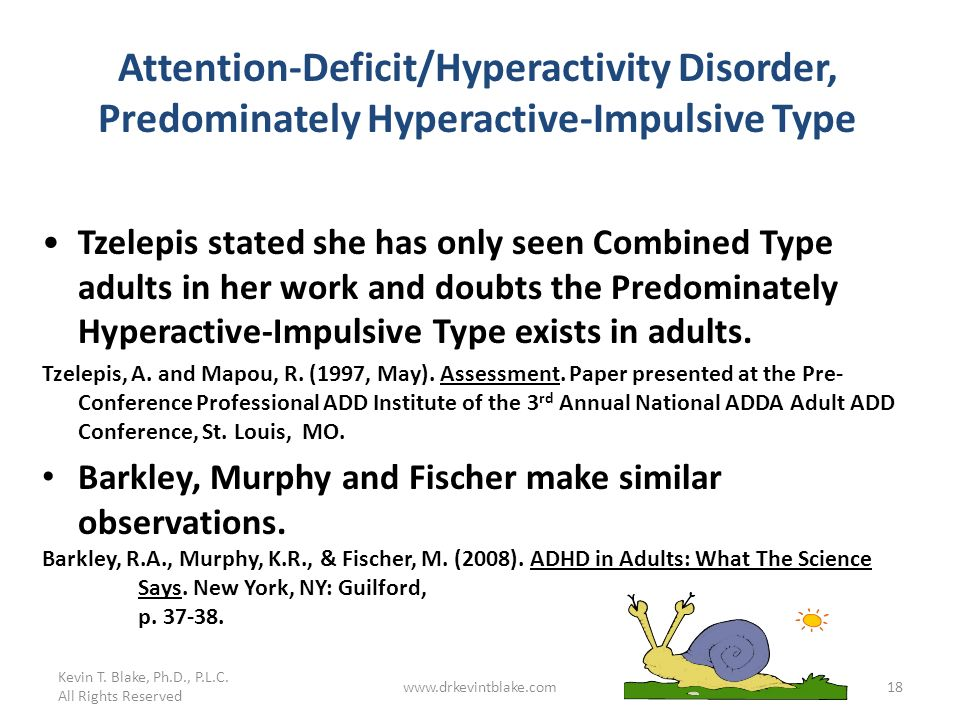 Kevin T. Blake, Ph.D., P.L.C. All Rights Reserved www.drkevintblake.com18 Attention-Deficit/Hyperactivity Disorder, Predominately Hyperactive-Impulsiv