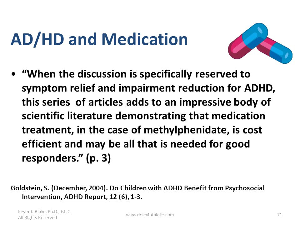 www.drkevintblake.com71 AD/HD and Medication When the discussion is specifically reserved to symptom relief and impairment reduction for ADHD, this se
