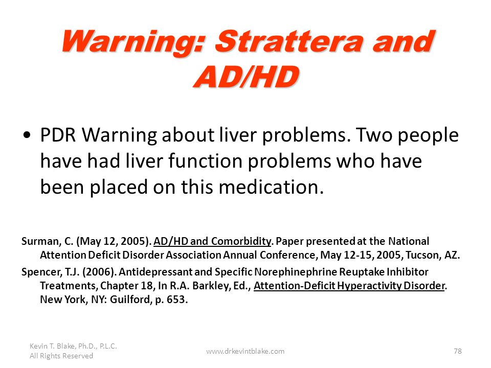 Kevin T. Blake, Ph.D., P.L.C. All Rights Reserved www.drkevintblake.com78 Warning: Strattera and AD/HD PDR Warning about liver problems. Two people ha