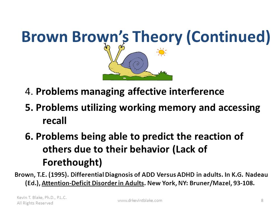 Kevin T. Blake, Ph.D., P.L.C. All Rights Reserved www.drkevintblake.com8 Brown Browns Theory (Continued) 4. Problems managing affective interference 5