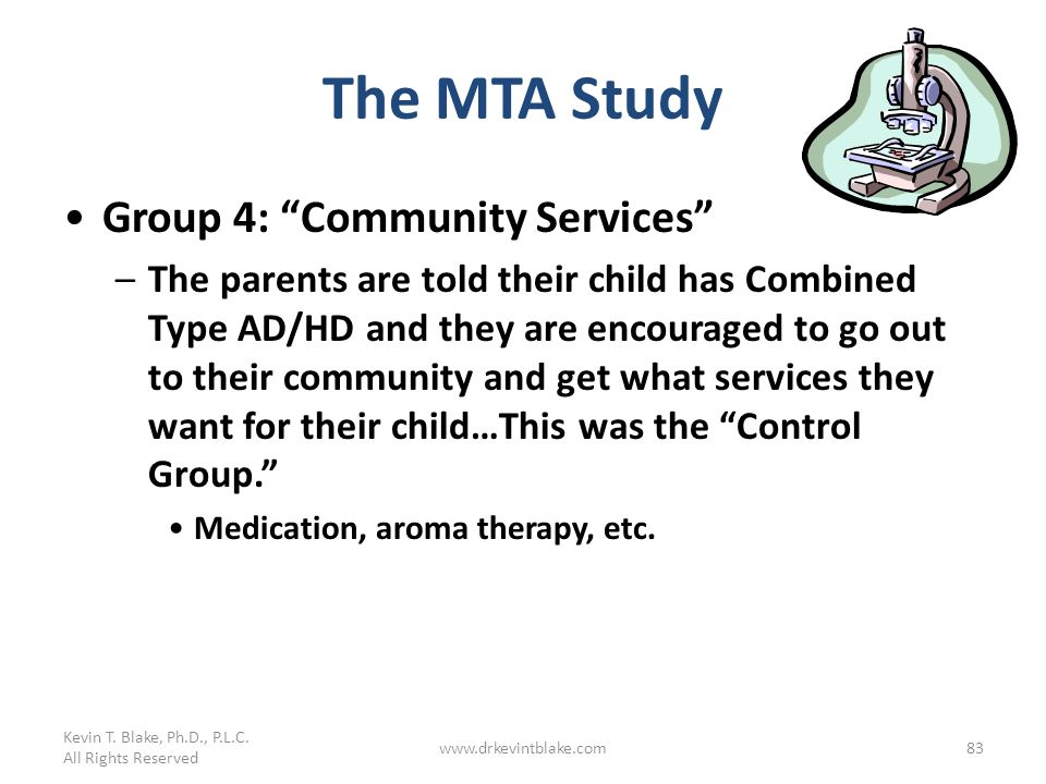 Kevin T. Blake, Ph.D., P.L.C. All Rights Reserved www.drkevintblake.com83 The MTA Study Group 4: Community Services –The parents are told their child