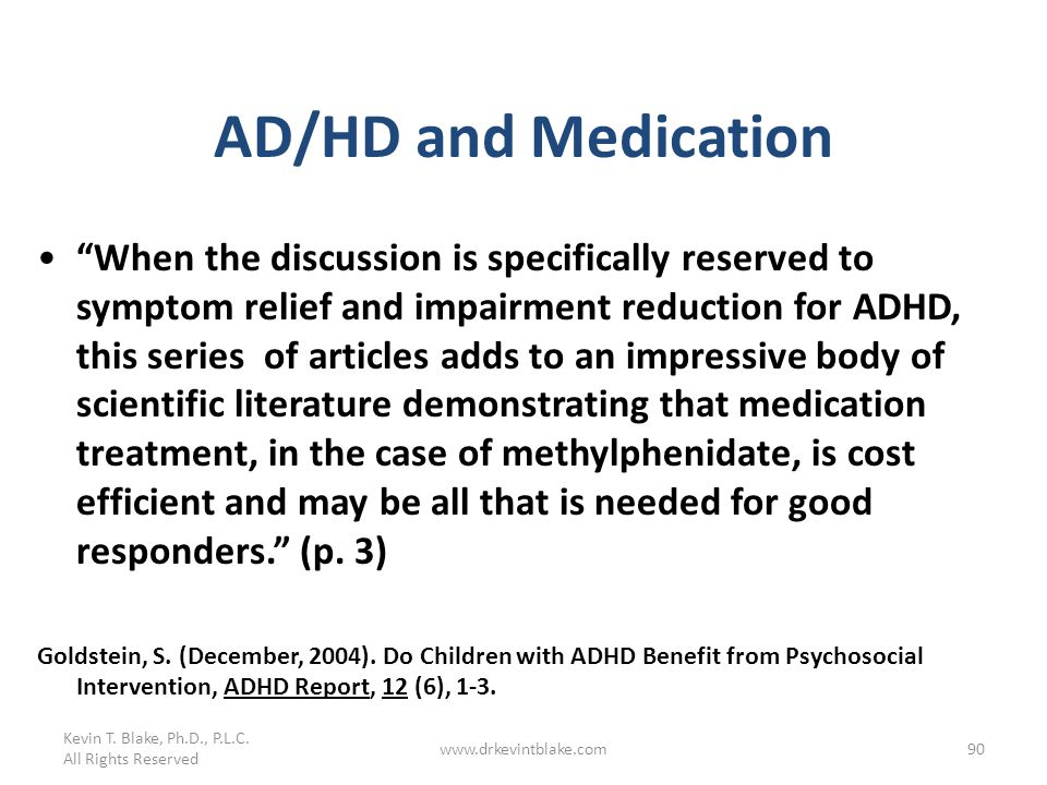 Kevin T. Blake, Ph.D., P.L.C. All Rights Reserved www.drkevintblake.com90 AD/HD and Medication When the discussion is specifically reserved to symptom