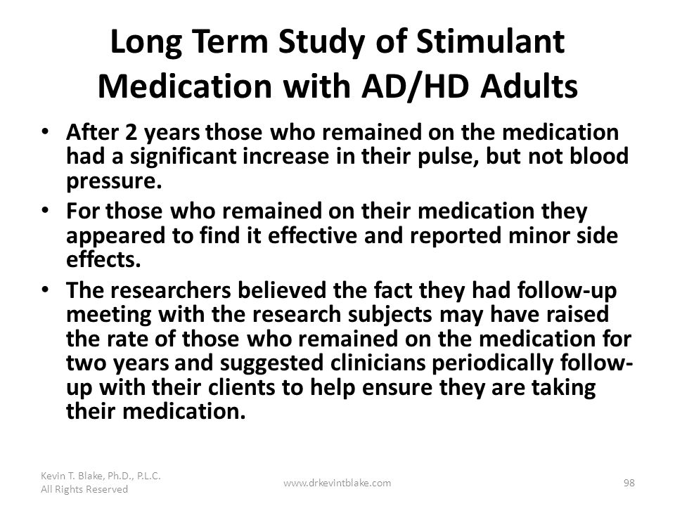 Long Term Study of Stimulant Medication with AD/HD Adults After 2 years those who remained on the medication had a significant increase in their pulse