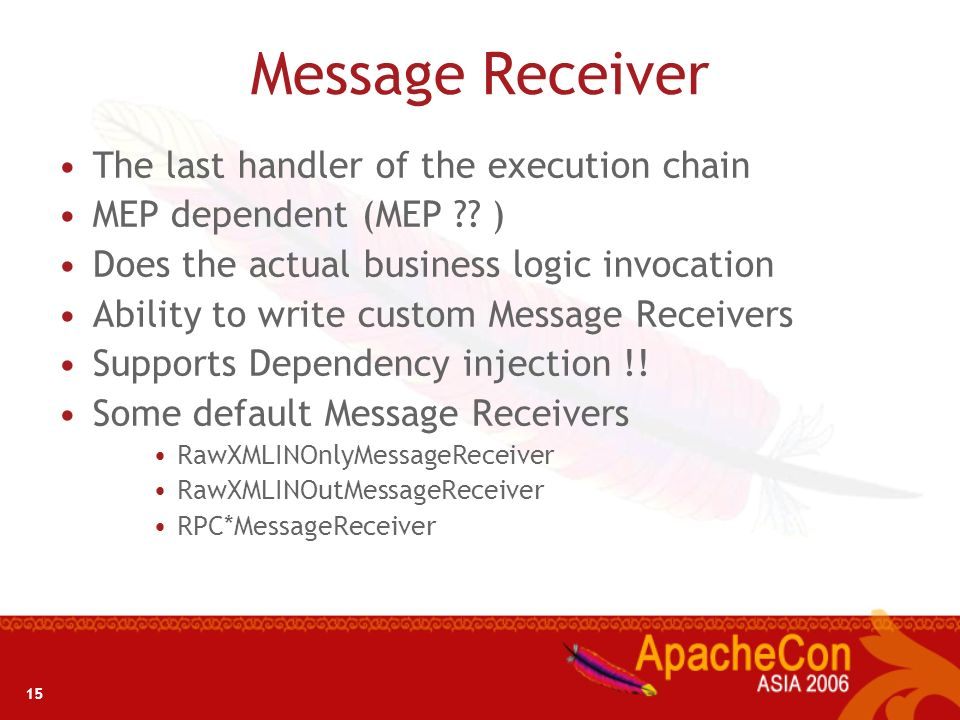 15 Message Receiver The last handler of the execution chain MEP dependent (MEP ?? ) Does the actual business logic invocation Ability to write custom