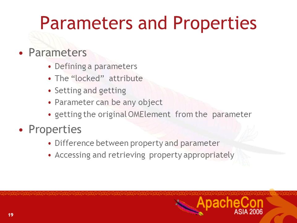 19 Parameters and Properties Parameters Defining a parameters The locked attribute Setting and getting Parameter can be any object getting the origina