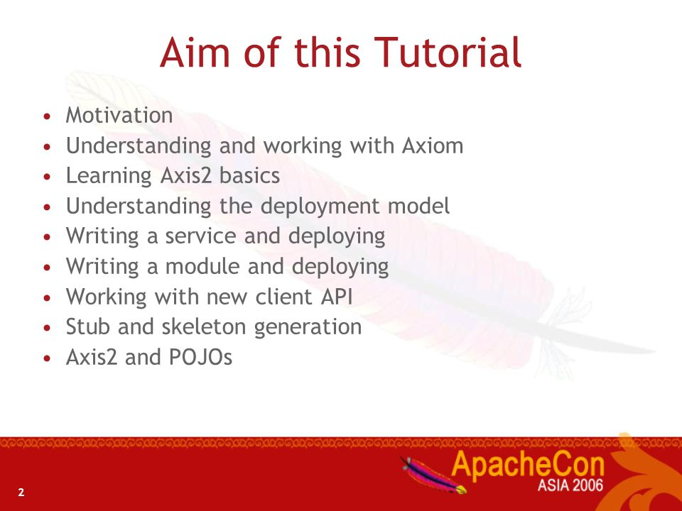 2 Aim of this Tutorial Motivation Understanding and working with Axiom Learning Axis2 basics Understanding the deployment model Writing a service and