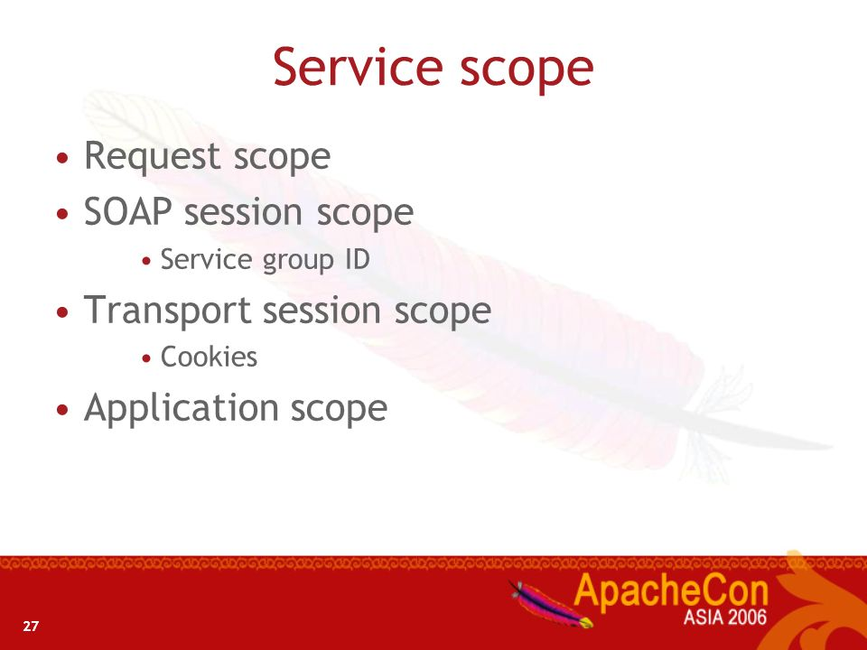27 Service scope Request scope SOAP session scope Service group ID Transport session scope Cookies Application scope