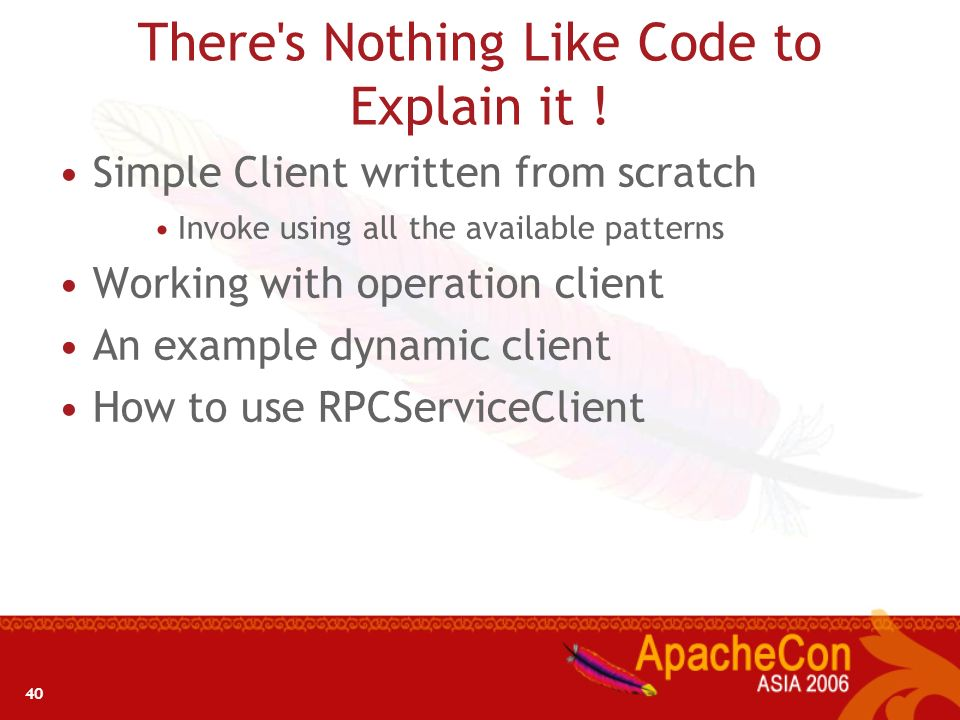 40 There's Nothing Like Code to Explain it ! Simple Client written from scratch Invoke using all the available patterns Working with operation client
