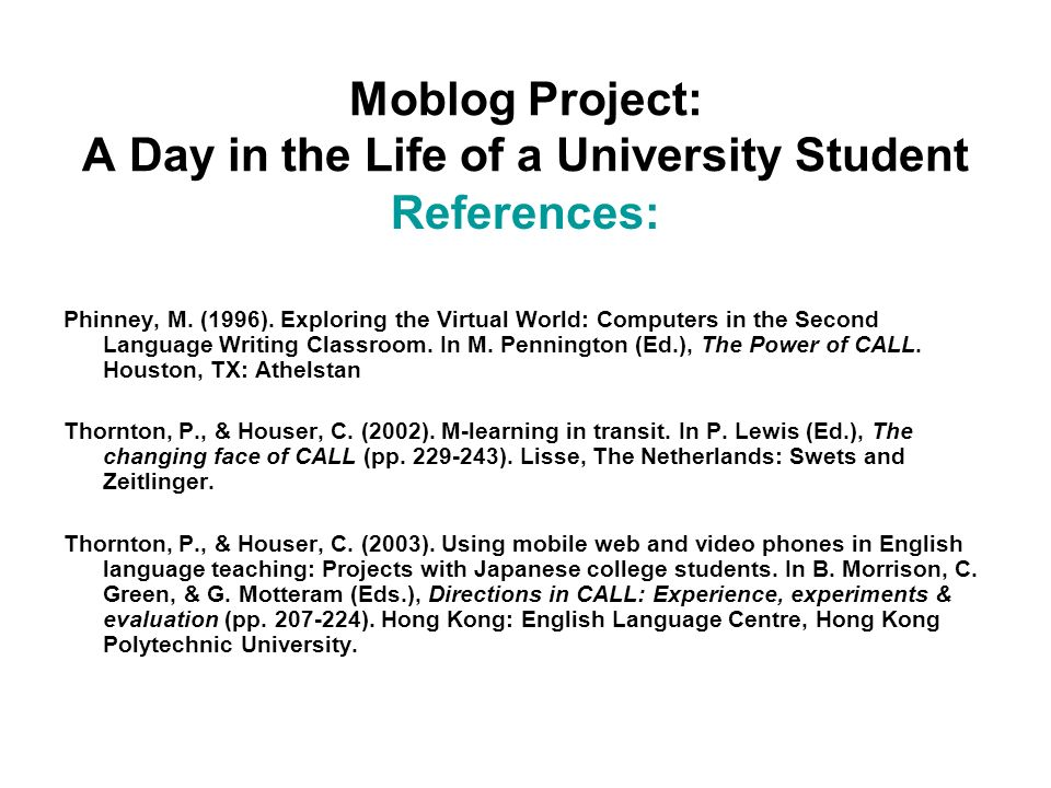 Moblog Project: A Day in the Life of a University Student References: Phinney, M.