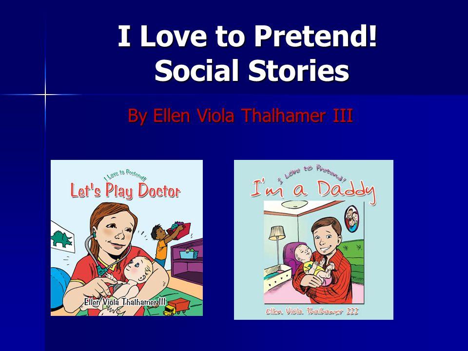 I Love to Pretend! Social Stories By Ellen Viola Thalhamer III