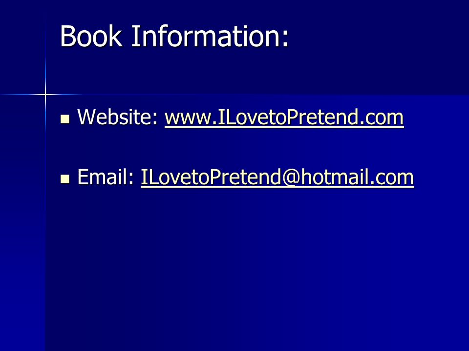 Book Information: Website: www.ILovetoPretend.com Website: www.ILovetoPretend.comwww.ILovetoPretend.com Email: ILovetoPretend@hotmail.com Email: ILove