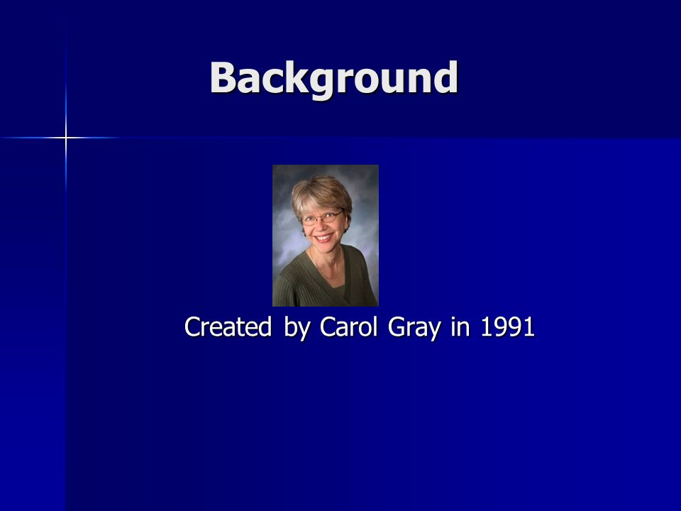 Background Background Created by Carol Gray in 1991