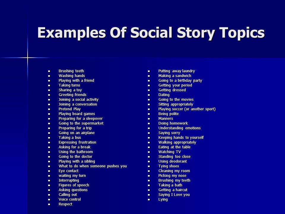 Examples Of Social Story Topics Brushing teeth Brushing teeth Washing hands Washing hands Playing with a friend Playing with a friend Taking turns Tak