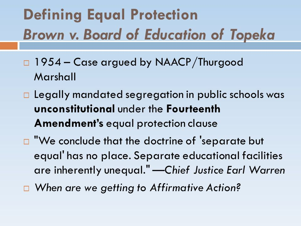Defining Equal Protection Brown v.Board of Education of Topeka Brown v.