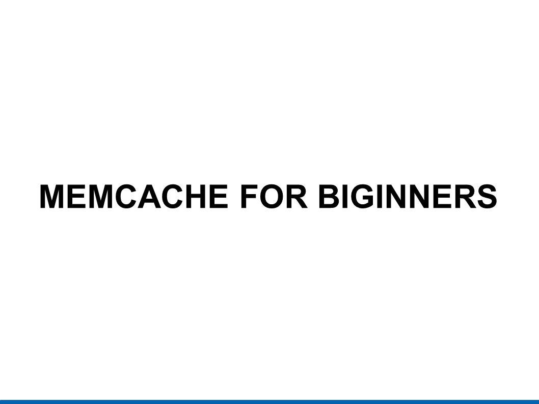 MEMCACHE FOR BIGINNERS