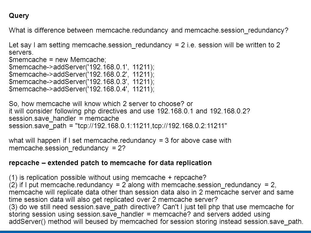 Query What is difference between memcache.redundancy and memcache.session_redundancy? Let say I am setting memcache.session_redundancy = 2 i.e. sessio