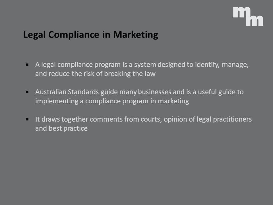 Legal Compliance in Marketing A legal compliance program is a system designed to identify, manage, and reduce the risk of breaking the law Australian