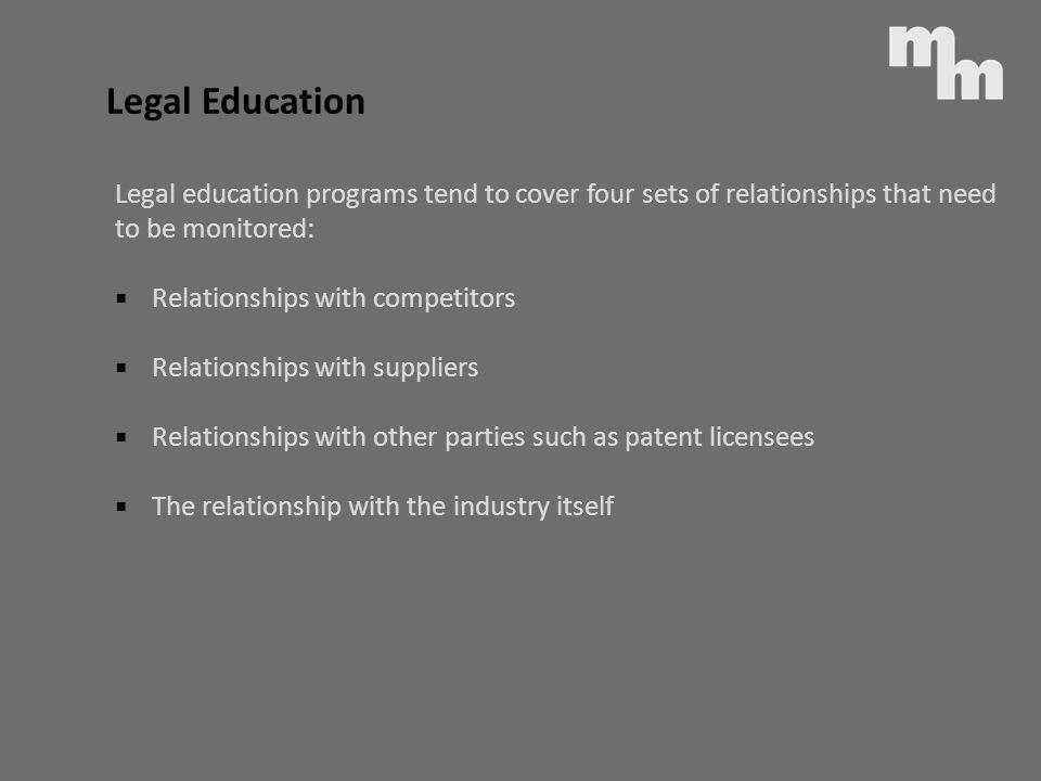 Legal Education Legal education programs tend to cover four sets of relationships that need to be monitored: Relationships with competitors Relationsh