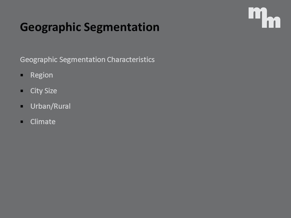 Geographic Segmentation Characteristics Region City Size Urban/Rural Climate Geographic Segmentation