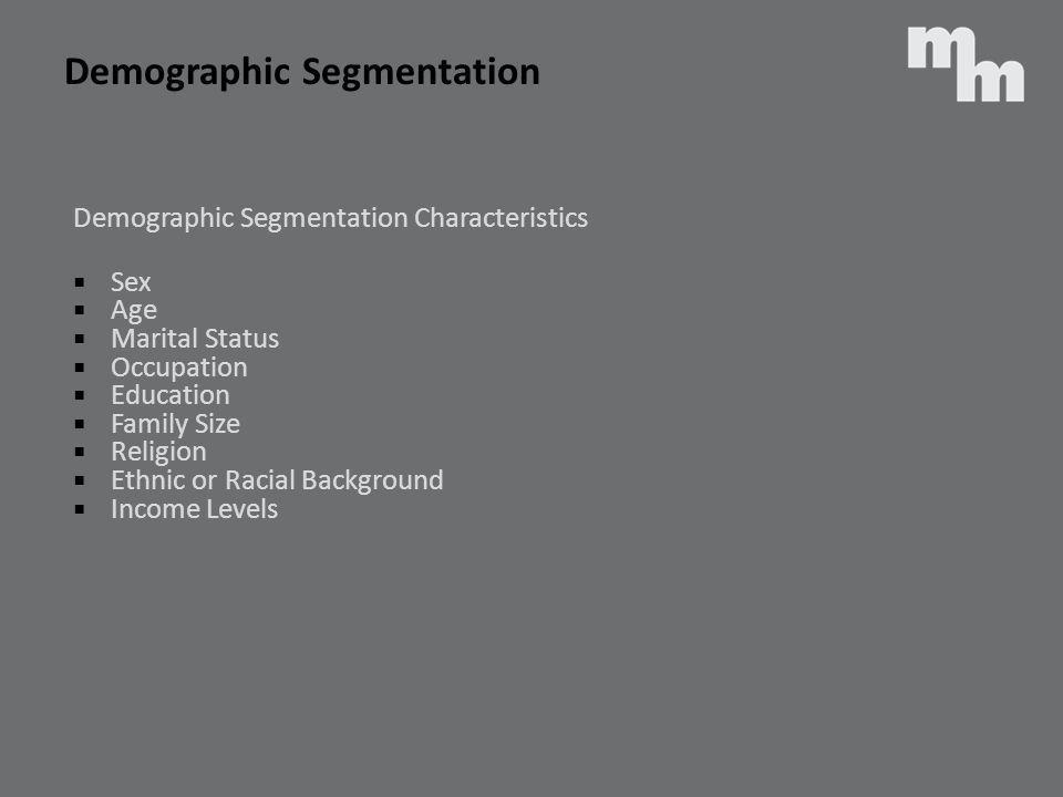 Demographic Segmentation Demographic Segmentation Characteristics Sex Age Marital Status Occupation Education Family Size Religion Ethnic or Racial Ba