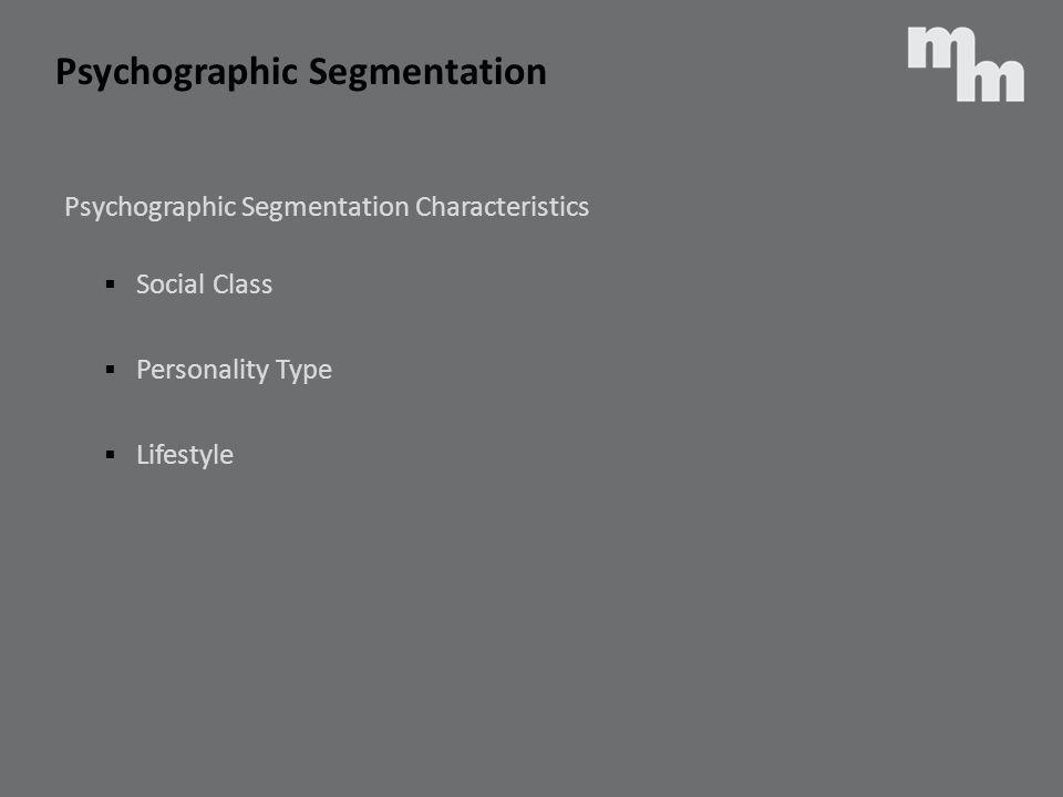 Psychographic Segmentation Characteristics Social Class Personality Type Lifestyle Psychographic Segmentation